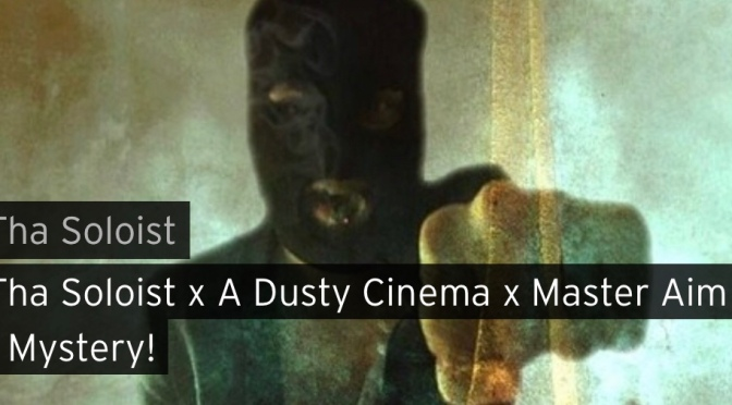 Music | Mystery – The Soloist x A Dusty Cinema x Master Aim #W2TM