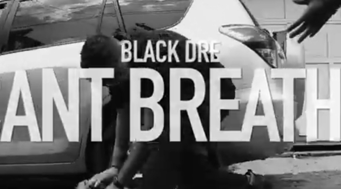 Video |I Can't Breathe – ‪@therealblackdre ‬#W2TM