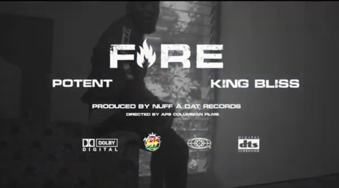 Music | Fire – Potent x ‪@kingblissent ‬#W2TM