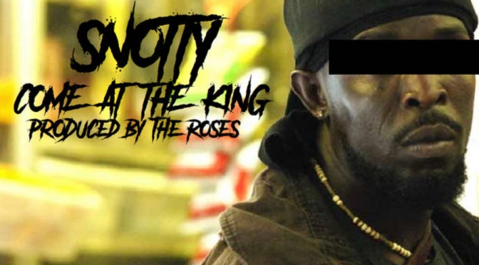 Music |Come At The King [ Produced By The Roses ] – ‪@SnottyThereal ‬ #W2TM