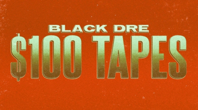 Music | $100 Tapes – @therealblackdre #W2TM