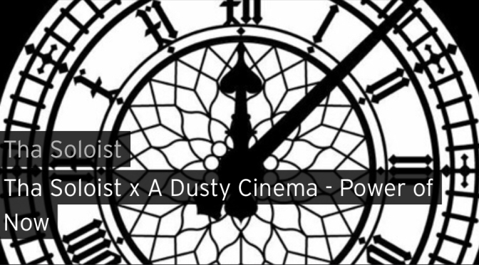 Video | Power Of Now – Tha Soloist x A Dusty Cinema #W2TM