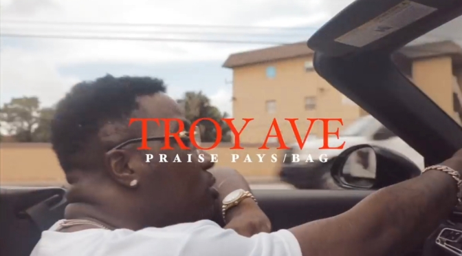 Video | Praise Pays / The Bag – @TroyAve #W2TM