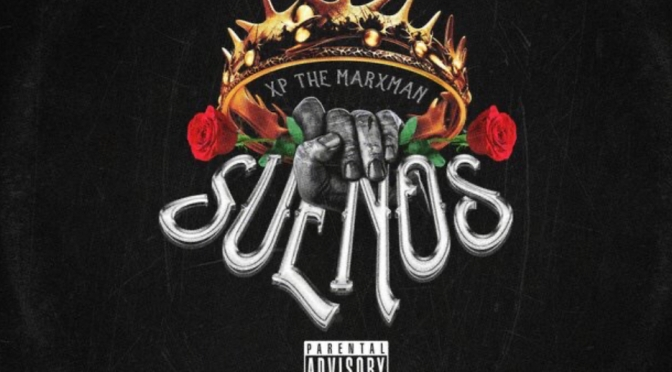 Music | Suenos – @XPtheMARXMAN #W2TM