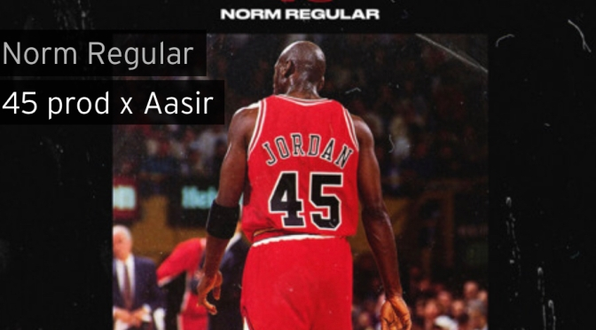 Music | 45 [ Produced Aasir ] – @NormRegular #W2TM