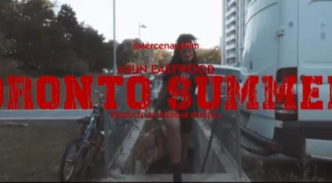 Video | Toronto Summers – @AsunEastwood #W2TM