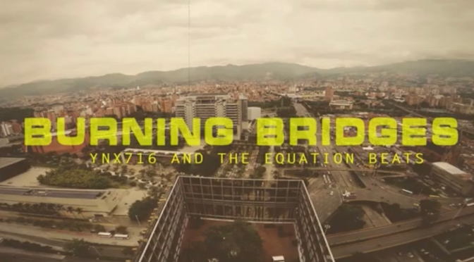 Video | Burning Bridges – @ynx716  x @TheEquationBeat #W2TM