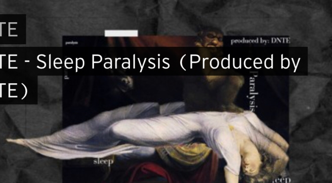 Music | Sleep Paralysis – @dntebyhim #W2TM