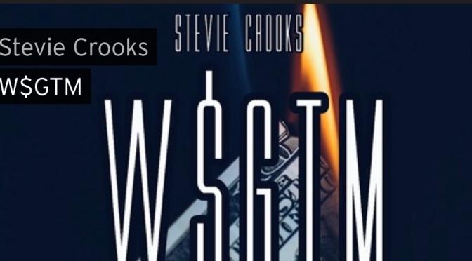 Music | W$GTM – @StevieCrooks #W2TM