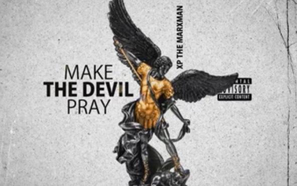 Listen & Purchase | Make The Devil Pray – @XPtheMARXMAN #W2TM