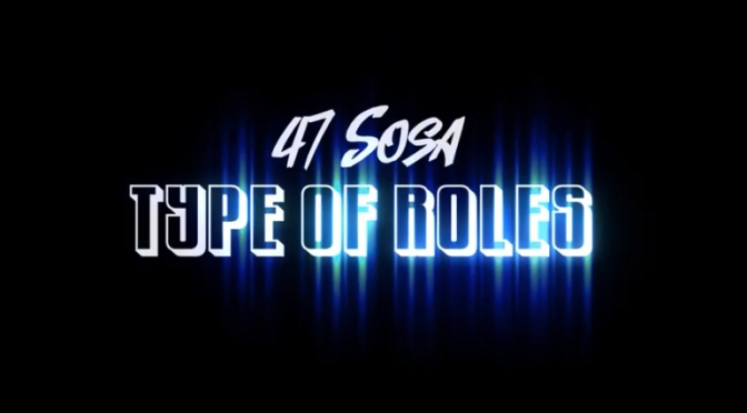 Video | Type Of Roles – @47__sosa #W2TM
