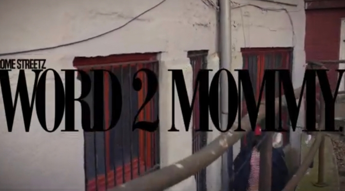 Video | Word 2 Mommy – @Rome_Streetz #W2TM