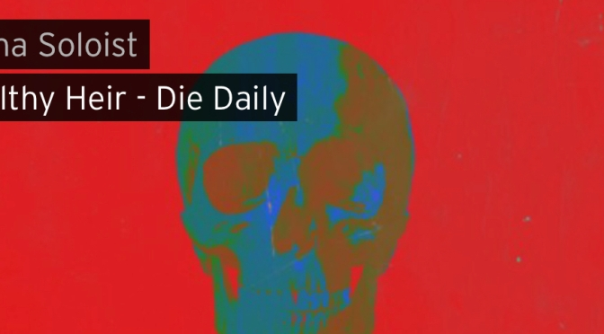 Music | Filthy Heir – Die Daily – @SoloistTha #W2TM