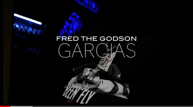 Video | Garcias – @FREDTHEGODSON #W2TM